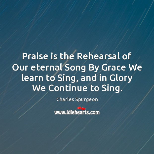 Praise is the Rehearsal of Our eternal Song By Grace We learn Image