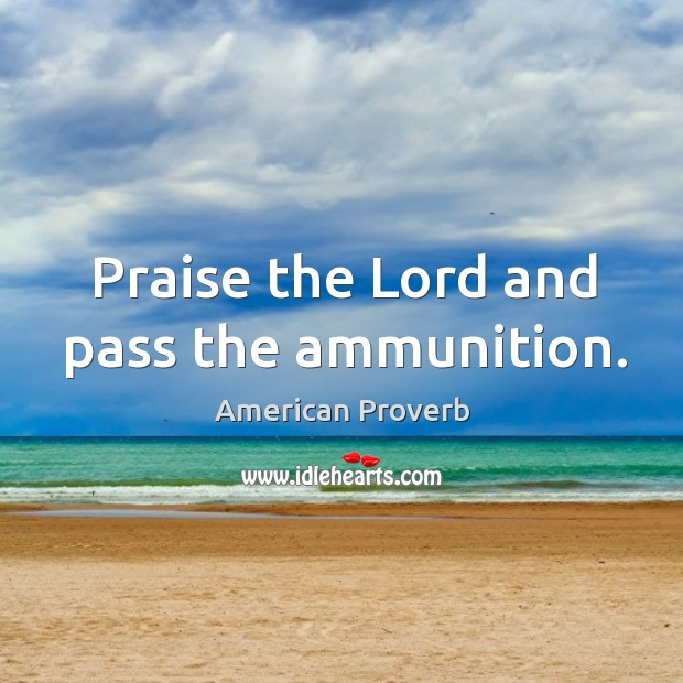 Praise the lord and pass the ammunition. Image