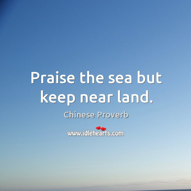 Image, Praise the sea but keep near land.