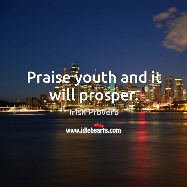 Image, Praise youth and it will prosper.