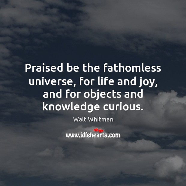 Image, Praised be the fathomless universe, for life and joy, and for objects