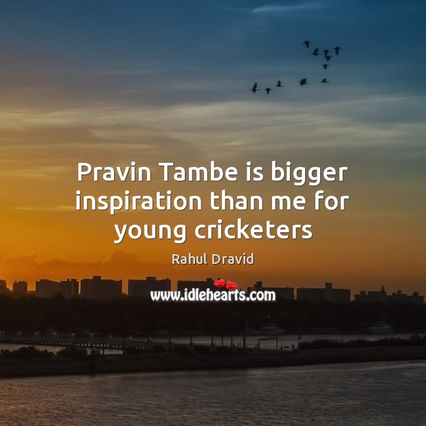 Pravin Tambe is bigger inspiration than me for young cricketers Image