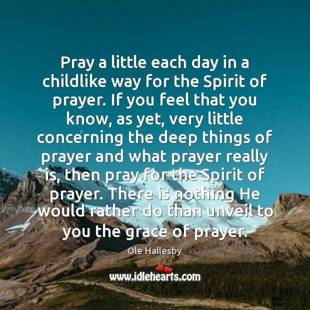 Pray a little each day in a childlike way for the Spirit Ole Hallesby Picture Quote