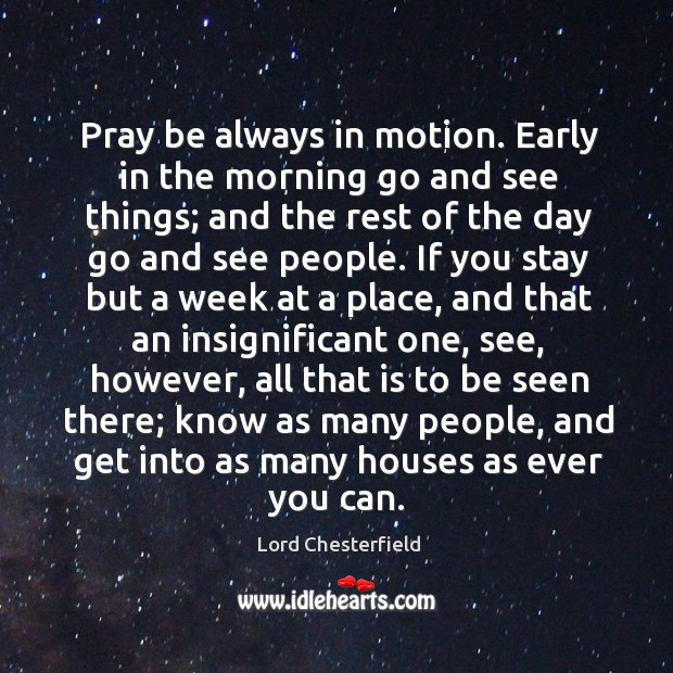 Image, Pray be always in motion. Early in the morning go and see