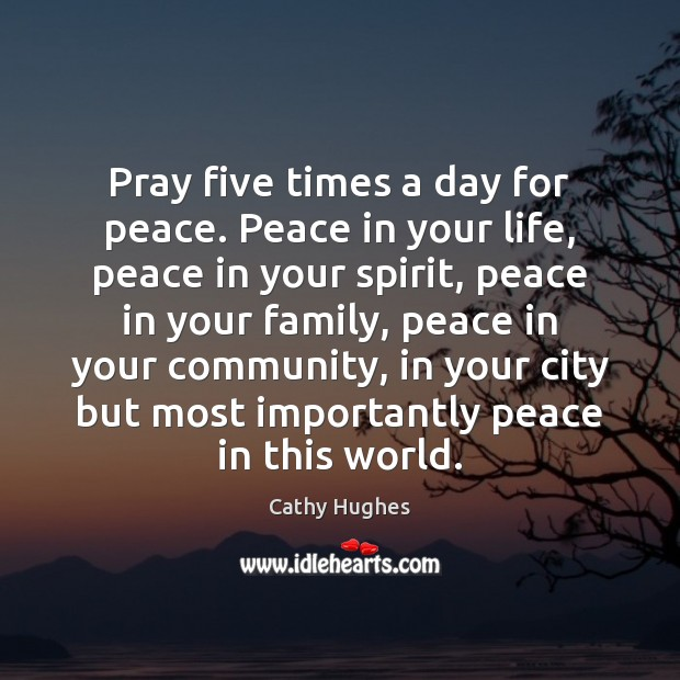 Pray five times a day for peace. Peace in your life, peace Image