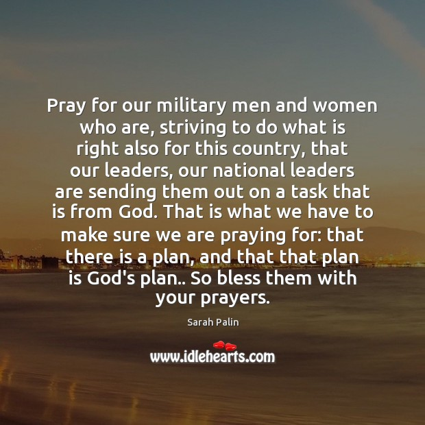 Pray for our military men and women who are, striving to do Sarah Palin Picture Quote