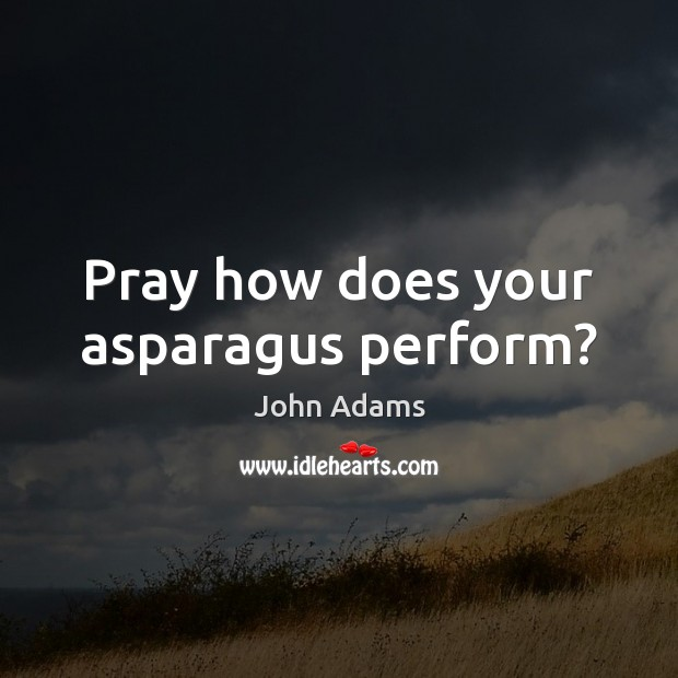 Image, Pray how does your asparagus perform?
