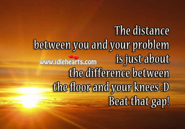 Beat the Gap Between The Floor and Your Knees.
