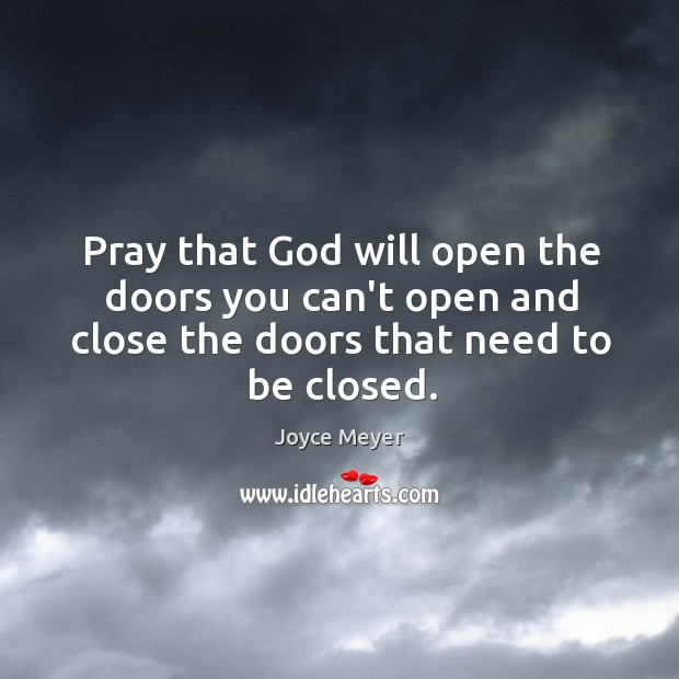 Image, Pray that God will open the doors you can't open and close