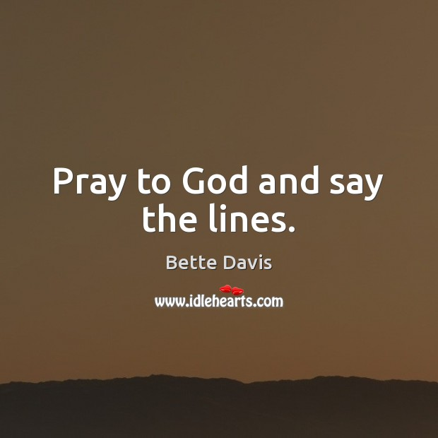 Image, Pray to God and say the lines.