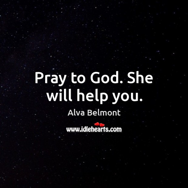 Image, Pray to God. She will help you.