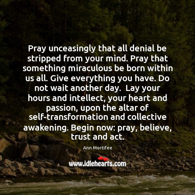 Image, Pray unceasingly that all denial be stripped from your mind. Pray that