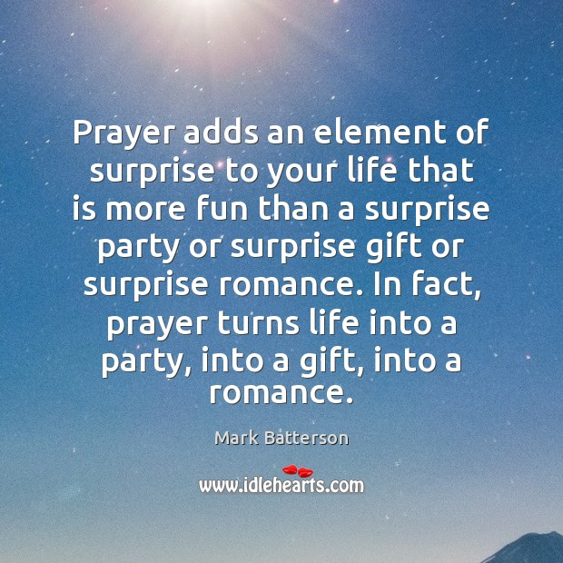 Prayer adds an element of surprise to your life that is more Image