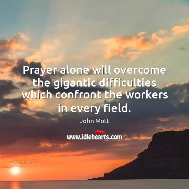 Prayer alone will overcome the gigantic difficulties which confront the workers in Image