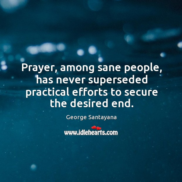 Prayer, among sane people, has never superseded practical efforts to secure the desired end. Image