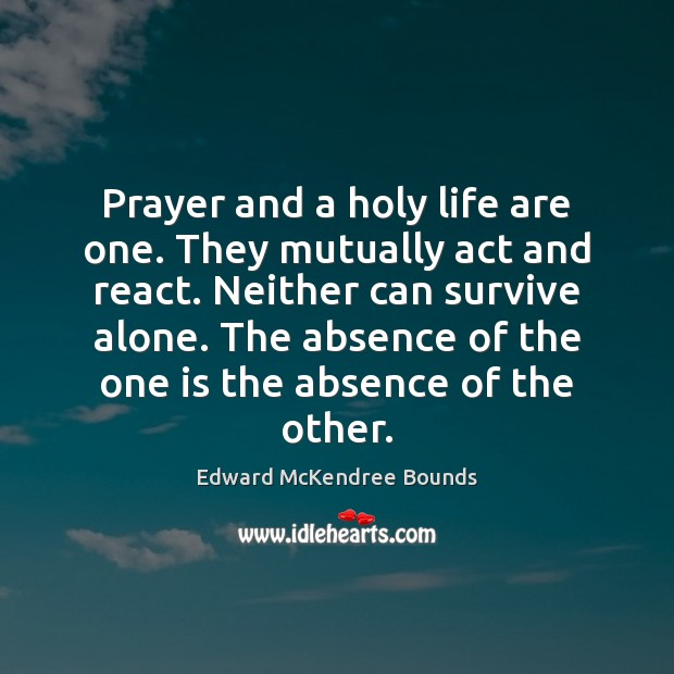 Image, Prayer and a holy life are one. They mutually act and react.