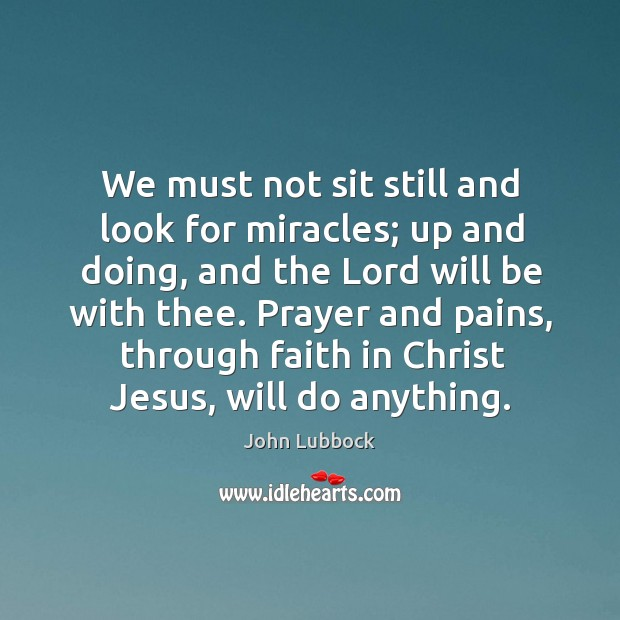 Prayer and pains, through faith in christ jesus, will do anything. Image