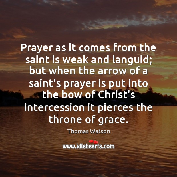 Prayer as it comes from the saint is weak and languid; but Thomas Watson Picture Quote