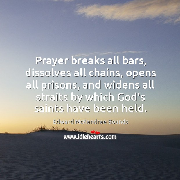 Image, Prayer breaks all bars, dissolves all chains, opens all prisons, and widens