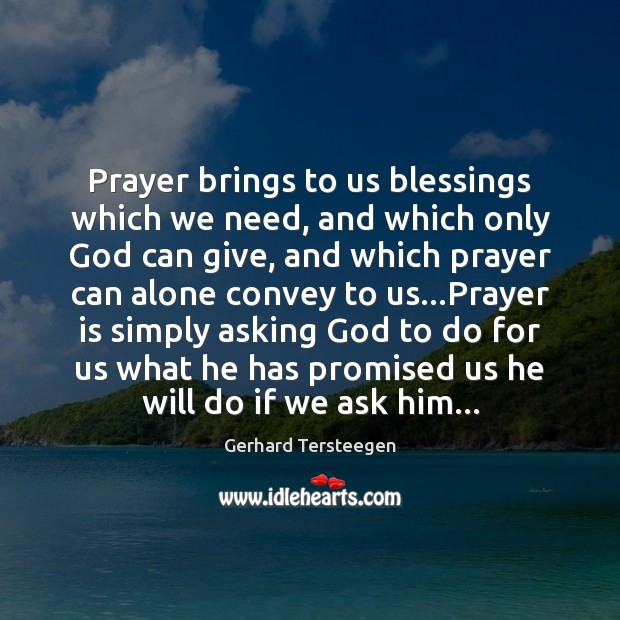 Image, Prayer brings to us blessings which we need, and which only God
