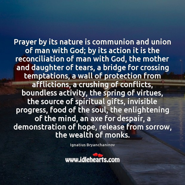 Image, Prayer by its nature is communion and union of man with God;