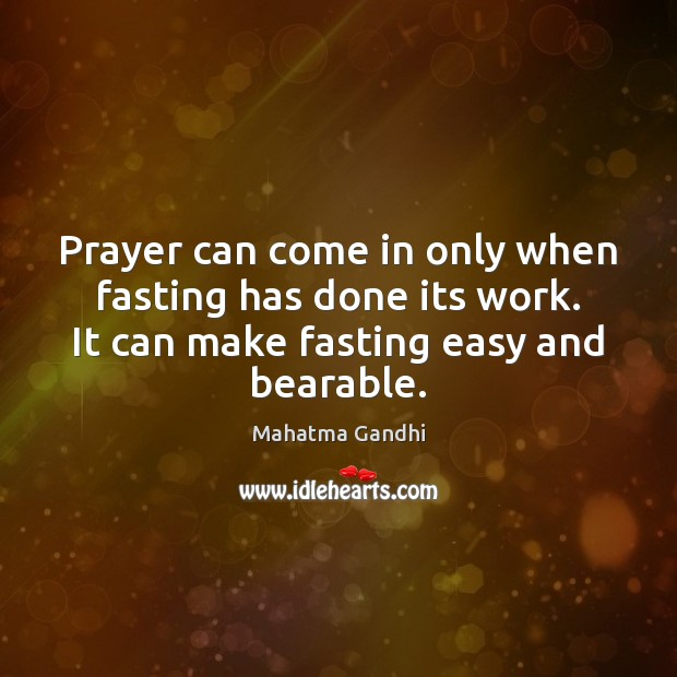 Prayer can come in only when fasting has done its work. It Image