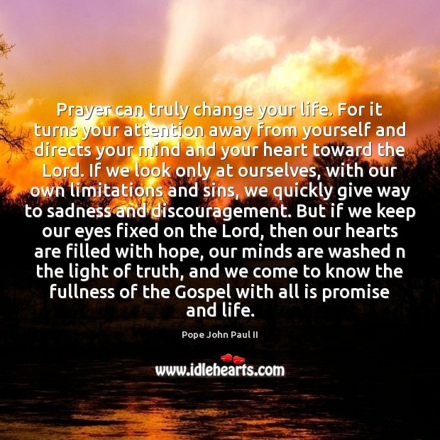 Prayer can truly change your life. For it turns your attention away Image