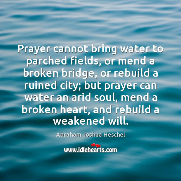 Prayer Cannot Bring Water To Parched Fields Or Mend A Broken Bridge