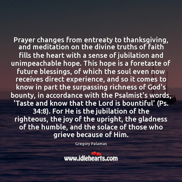 Prayer changes from entreaty to thanksgiving, and meditation on the divine truths Hope Quotes Image