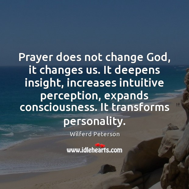 Prayer does not change God, it changes us. It deepens insight, increases Wilferd Peterson Picture Quote