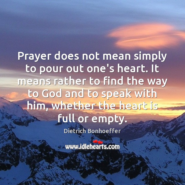 Prayer does not mean simply to pour out one's heart. It means Image