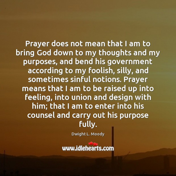 Prayer does not mean that I am to bring God down to Design Quotes Image