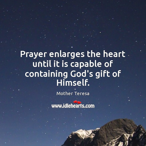 Image, Prayer enlarges the heart until it is capable of containing God's gift of Himself.