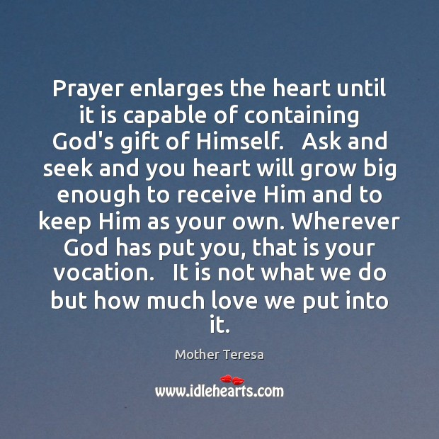 Prayer enlarges the heart until it is capable of containing God's gift Image