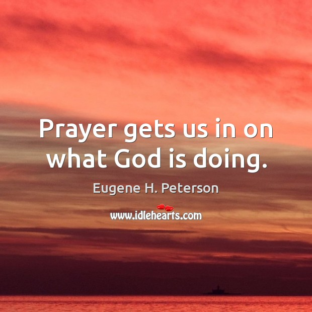 Image, Prayer gets us in on what God is doing.