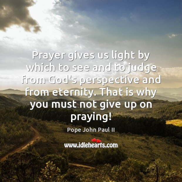 Prayer gives us light by which to see and to judge from Image