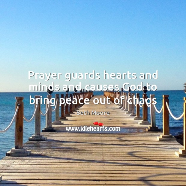 Image, Prayer guards hearts and minds and causes God to bring peace out of chaos