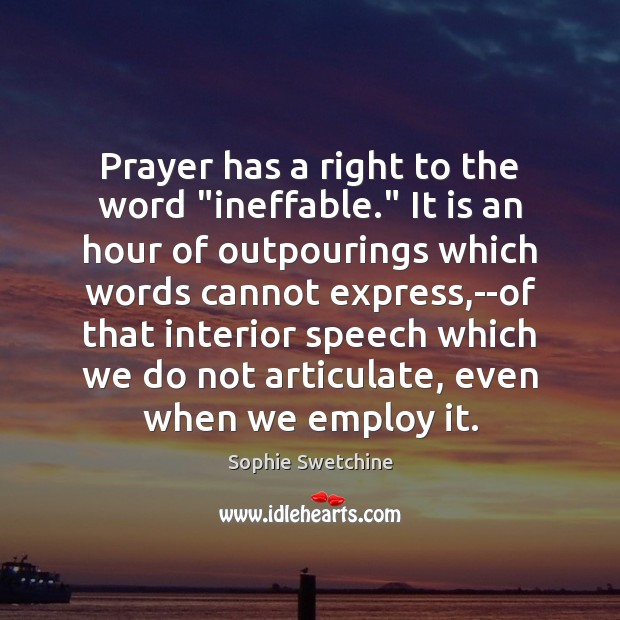 "Prayer has a right to the word ""ineffable."" It is an hour Sophie Swetchine Picture Quote"