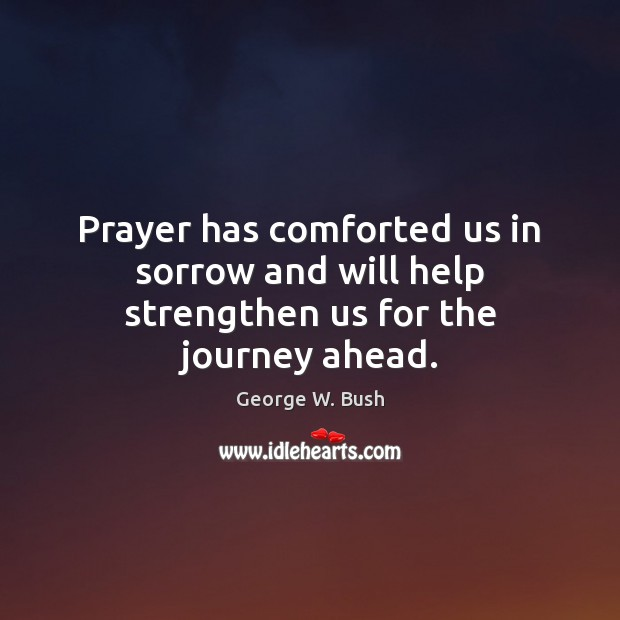 Prayer has comforted us in sorrow and will help strengthen us for the journey ahead. Image