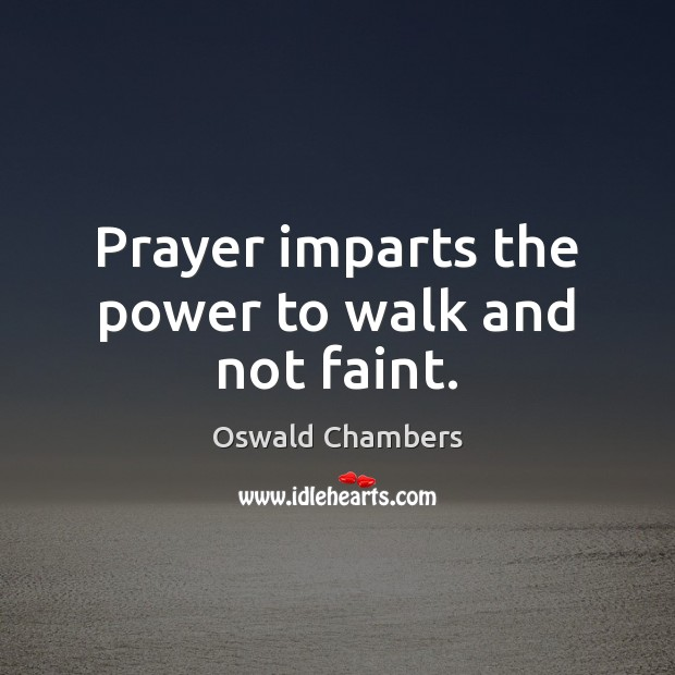 Image, Prayer imparts the power to walk and not faint.