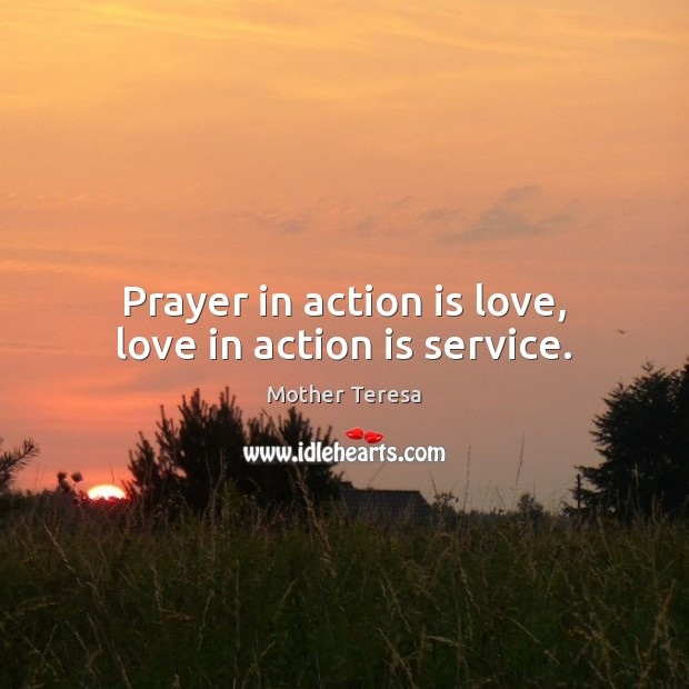 Image, Prayer in action is love, love in action is service.