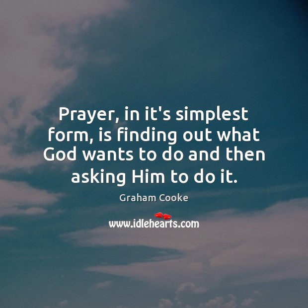 Prayer, in it's simplest form, is finding out what God wants to Image