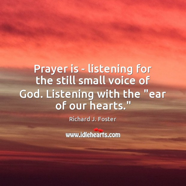 Prayer is – listening for the still small voice of God. Listening Prayer Quotes Image