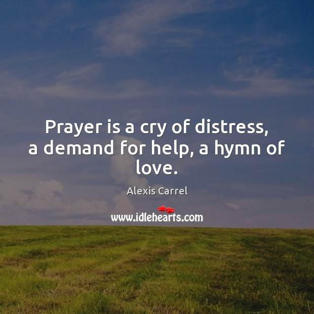Image, Prayer is a cry of distress, a demand for help, a hymn of love.
