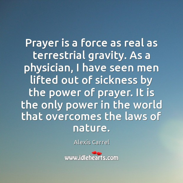 Image, Prayer is a force as real as terrestrial gravity. As a physician,