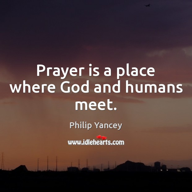 Prayer is a place where God and humans meet. Prayer Quotes Image