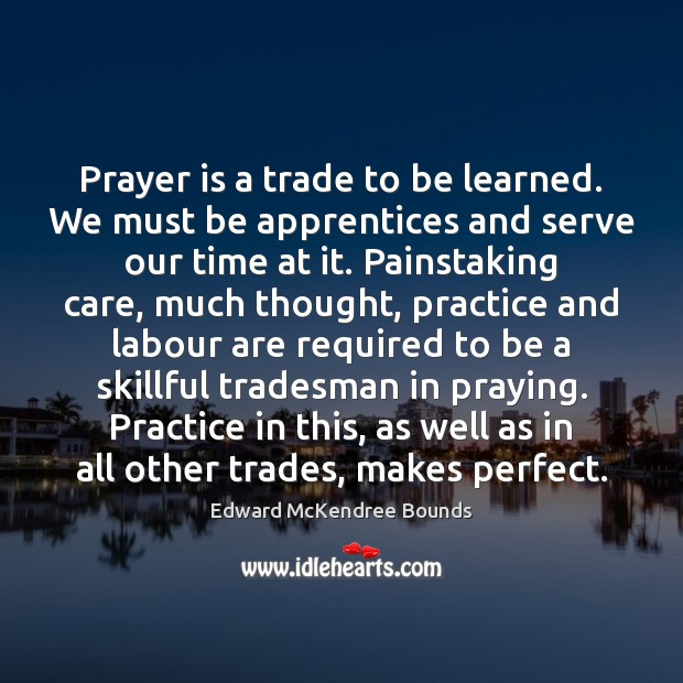 Image, Prayer is a trade to be learned. We must be apprentices and