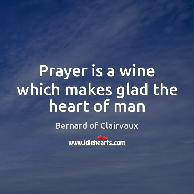 Prayer is a wine which makes glad the heart of man Prayer Quotes Image