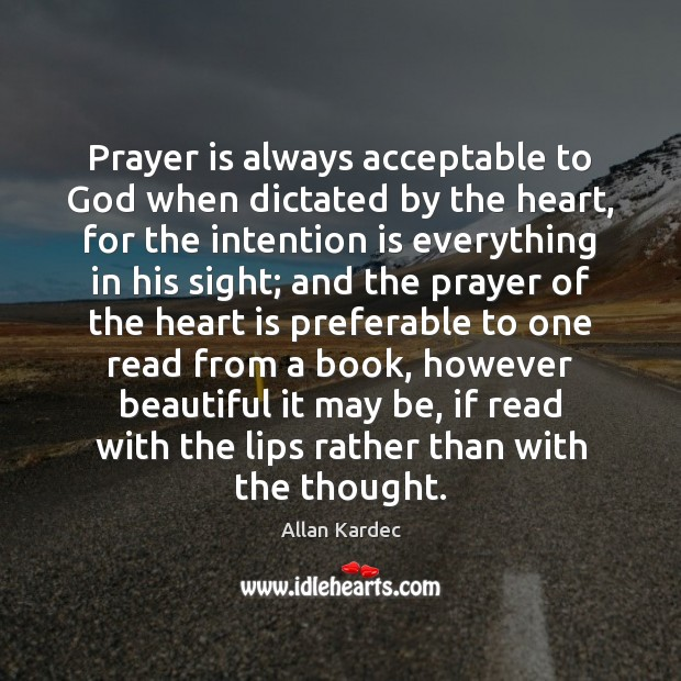 Image, Prayer is always acceptable to God when dictated by the heart, for