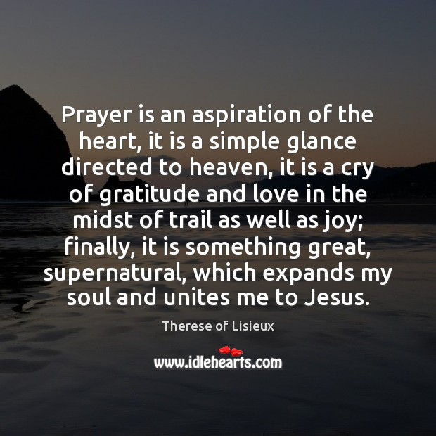 Prayer is an aspiration of the heart, it is a simple glance Therese of Lisieux Picture Quote
